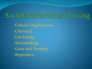 Six Characteristics of living