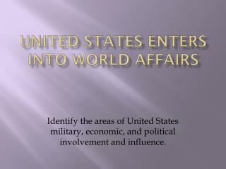 U nited  S tates  Enters into World Affairs