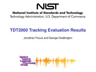 TDT2000 Tracking Evaluation Results Jonathan Fiscus and George Doddington