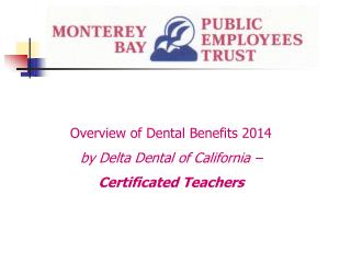 Overview of Dental Benefits 2014 by Delta Dental of California – Certificated Teachers