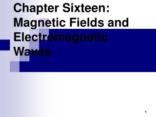 Chapter Sixteen:  Magnetic Fields and Electromagnetic Waves