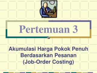 Akumulasi Harga Pokok Penuh Berdasarkan Pesanan  (Job-Order Costing)