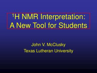 1 H NMR Interpretation:  A New Tool for Students