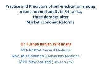 Dr. Pushpa Ranjan Wijesinghe MD- Rostov (General Medicine) MSc, MD-Colombo  (Community Medicine)
