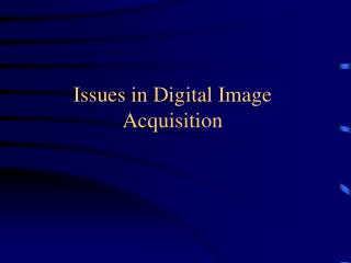 Issues in Digital Image Acquisition