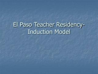 El Paso Teacher Residency-Induction Model