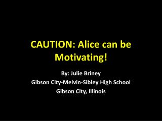 CAUTION: Alice can be Motivating!
