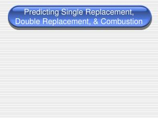 Predicting Single Replacement, Double Replacement, & Combustion