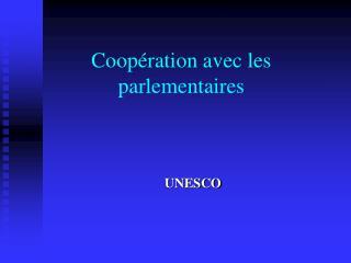 Coopération avec les parlementaires