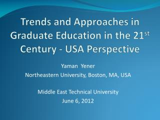 Trends and Approaches in Graduate Education in the 21 st  Century - USA Perspective