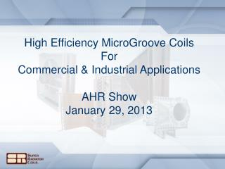 High Efficiency MicroGroove Coils For Commercial & Industrial Applications AHR Show