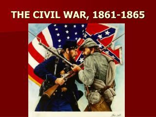 THE CIVIL WAR, 1861-1865