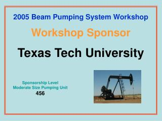 2005 Beam Pumping System Workshop Workshop Sponsor Texas Tech University