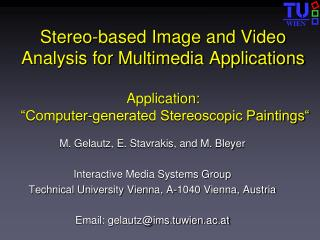 M. Gelautz, E. Stavrakis, and M. Bleyer Interactive Media Systems Group