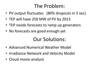 PV output fluctuates   (80% dropouts in 5 sec) TEP will have 250 MW of PV by 2013