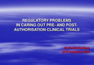 REGULATORY PROBLEMS  IN CARING OUT PRE- AND POST- AUTHORISATION CLINICAL TRIALS