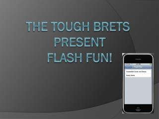 The Tough Brets  present FLASH FUN!