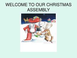 WELCOME TO OUR CHRISTMAS ASSEMBLY