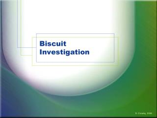 Biscuit Investigation
