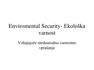 Enviromental Security- Ekološka varnost