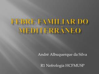 Febre Familiar do mediterr�neo