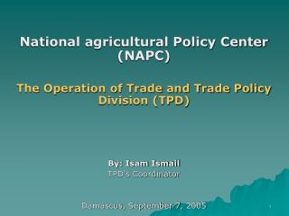 National agricultural Policy Center (NAPC) The Operation of Trade and Trade Policy Division (TPD)