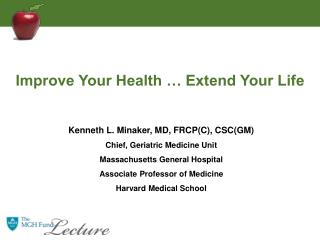 Kenneth L. Minaker, MD, FRCP(C), CSC(GM) Chief, Geriatric Medicine Unit
