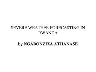 SEVERE WEATHER FORECASTING IN RWANDA