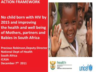 ACTION FRAMEWORK No child born with HIV by 2015 and improving  t he health and well being