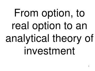 From option, to real option to an analytical theory of investment
