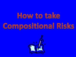 How to take Compositional Risks