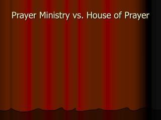 Prayer Ministry vs. House of Prayer