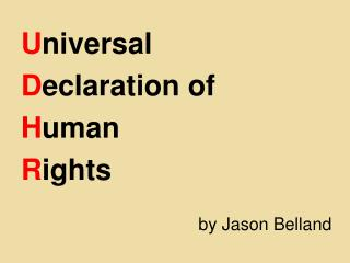U niversal D eclaration of H uman  R ights by Jason Belland