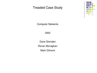 Treaded Case Study Computer Networks 2002 Daire Sheriden Ronan Monaghan Mark Gilmore