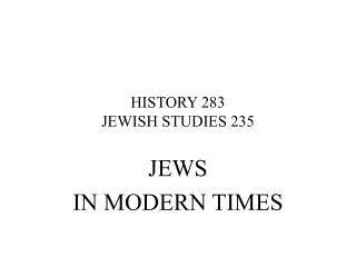 HISTORY 283 JEWISH STUDIES 235