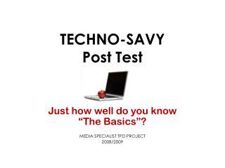 TECHNO-SAVY Post Test