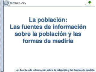 La población: Las fuentes de información sobre la población y las formas de medirla