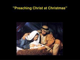 """Preaching Christ at Christmas"""