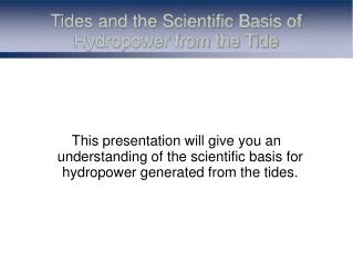 Tides and the Scientific Basis of Hydropower from the Tide