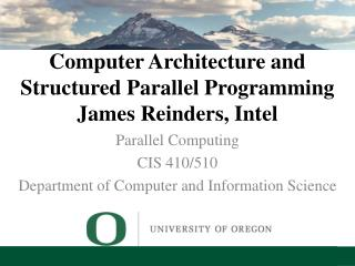 Computer Architecture and Structured Parallel Programming James  Reinders , Intel