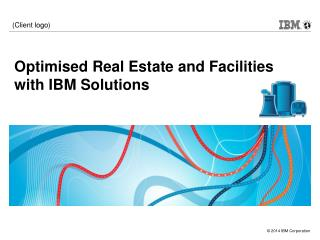 O ptimised Real Estate and Facilities with IBM Solutions