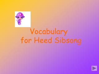 Vocabu l a r y    for Heed Sibsong