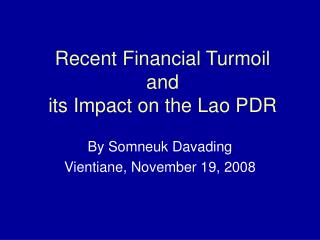 Recent Financial Turmoil  and  its Impact on the Lao PDR