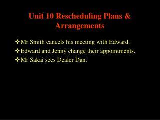 Unit 10 Rescheduling Plans & Arrangements