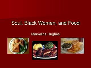 Soul, Black Women, and Food Marveline Hughes
