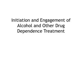 Initiation and Engagement of Alcohol and Other Drug Dependence Treatment