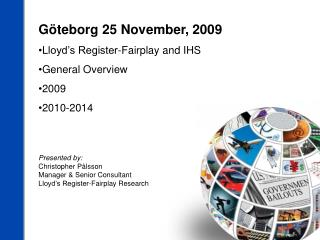 Göteborg 25 November, 2009 Lloyd's Register-Fairplay and IHS General Overview 2009 2010-2014