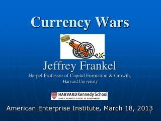 Currency Wars Jeffrey Frankel Harpel Professor of Capital Formation & Growth,  Harvard University
