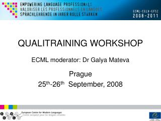 QUALITRAINING WORKSHOP ECML moderator: Dr Galya Mateva