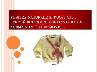 Vestire naturale si può?? Si … perché biologico vogliamo sia la norma non l' eccezione …
